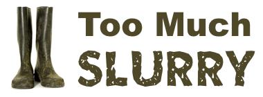 Too Much Slurry